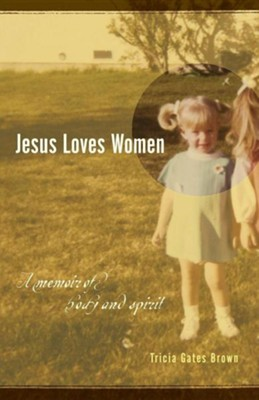 Jesus Loves Women: A Memoir of Body and Spirit  -     By: Tricia Gates Brown, James Loney