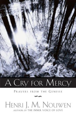 A Cry For Mercy: Prayers From The Genesee  -     By: Henri J.M. Nouwen