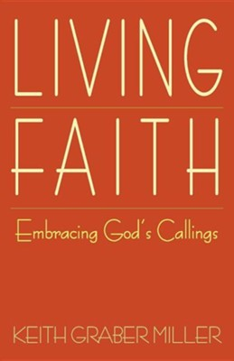 Living Faith: Embracing God's Callings  -     By: Keith Graber Miller, Valerie Weaver-Zercher