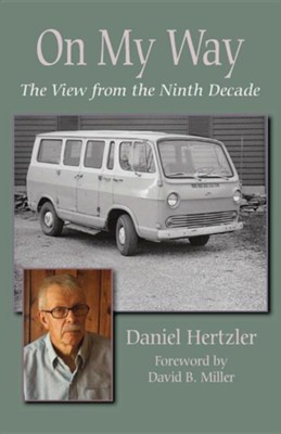 On My Way: The View from the Ninth Decade  -     By: Daniel Hertzler, David B. Miller