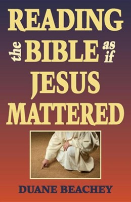 Reading the Bible as If Jesus Mattered  -     By: Duane Beachey, Danny Duncan Collum