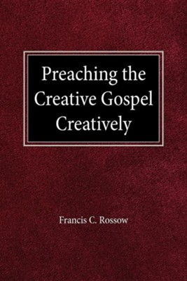 Preaching the Creative Gospel Creatively  -     By: Francis C. Rossow