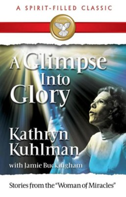 A Glimpse into Glory   -     By: Kathryn Kuhlman