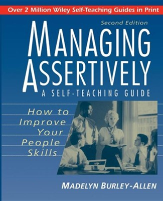 Managing Assertively: How to Improve Your People Skills: A Self-Teaching Guide, Edition 0002  -     By: Madelyn Burley-Allen