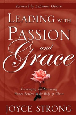 Leading With Passion and Grace  -     By: Joyce Strong