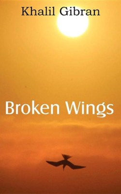 Broken Wings  -     By: Kahlil Gibran