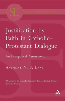 Justification by Faith in Catholic-Protestant Dialogue: An Evangelical Assessment  -     By: Anthony N.S. Lane