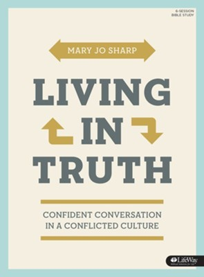Living in Truth - Bible Study Book: Confident Conversation in a Conflicted Culture  -     By: Mary Jo Sharp