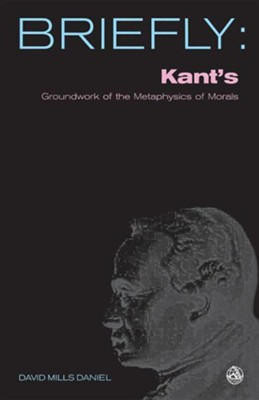 Kant's Groundwork of the Metaphysics of Morals  -     By: David Mills Daniel