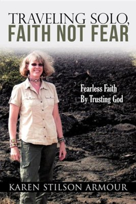 Traveling Solo, Faith Not Fear  -     By: Karen Stilson Armour