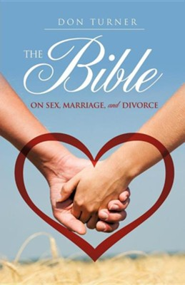 The Bible on Sex, Marriage, and Divorce  -     By: Don Turner