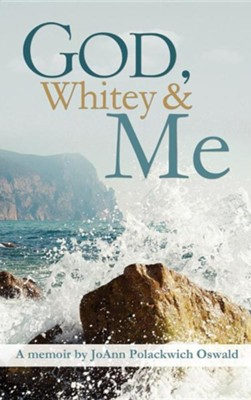God, Whitey and Me  -     By: Joann Polackwich Oswald