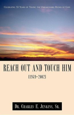 Reach Out and Touch Him (1949-2002)   -     By: Charles E. Jenkins Sr.
