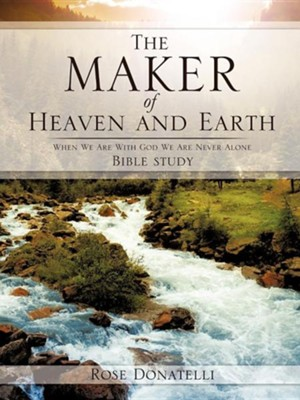 The Maker of Heaven and Earth  -     By: Rose Donatelli
