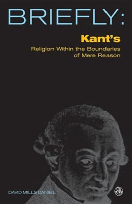 Kant's Religion Within the Boundaries of Mere Reason  -     By: David Mills Daniel