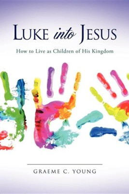 Luke Into Jesus  -     By: Graeme C. Young