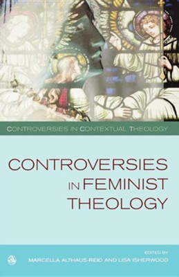 Controversies in Feminist Theology  -     Edited By: Lisa Isherwood, Marcella Althaus-Reid     By: Lisa Isherwood(ED.) & Marcella Althaus-Reid(ED.)