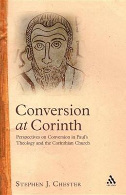 Conversion at Corinth: Perspectives on Conversion in Paul's Theology and the Corinthian Church  -     By: Stephen J. Chester