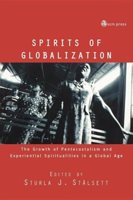 Spirits of Globalization: The Growth of Pentecostalism and Experiental Spiritualities in a Global Age  -     Edited By: Sturla J. Stalsett     By: Sturla J. Stalsett(ED.)