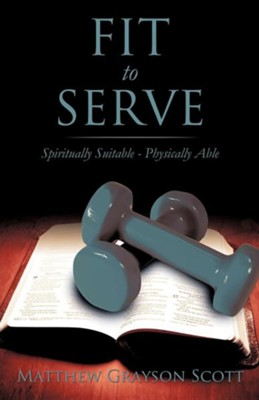 Fit to Serve  -     By: Matthew Grayson Scott