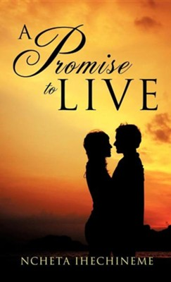 A Promise to Live  -     By: Ncheta Ihechineme