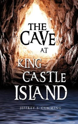 The Cave at King Castle Island  -     By: Jeffrey S. Cumming