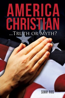 America Christian...Truth or Myth?  -     By: Sonny Rios