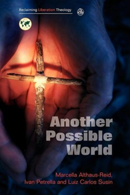 Another Possible World  -     Edited By: Marcella Althaus-Reid, Ivan Petrella, Luiz Carlos Susin     By: Marcella Althaus-Reid(ED.), Ivan Petrella(ED.) & Luiz Carlos Susin(ED.)