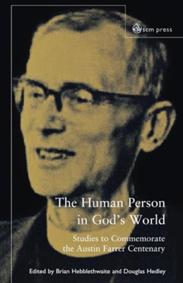 The Human Person in God's World: Studies to Commemorate the Austin Farrer Centenary  -     Edited By: Douglas Hedley, Brian L. Hebblethwaite     By: Douglas Hedley(ED.) & Brian L. Hebblethwaite(ED.)