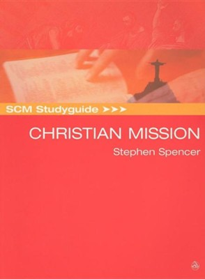 SCM Study guide to Christian Mission: Historic Types and Contemporary Expressions  -     By: Stephen Spencer