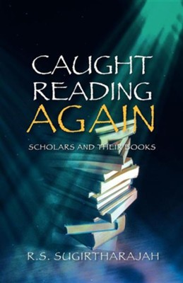 Caught Reading Again: Scholars and Their Books  -     Edited By: R.S. Sugirtharajah     By: R. S. Sugirtharajah(ED.)