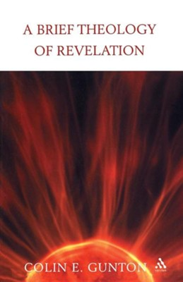 A Brief Theology of Revelation  -     By: Colin E. Gunton