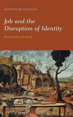 Job and the Disruption of Identity: Reading Beyond Barth  -     By: Susannah Ticciati