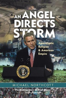 An Angel Directs the Storm: Apocalyptic Religion & American Empire  -     By: Michael Northcott