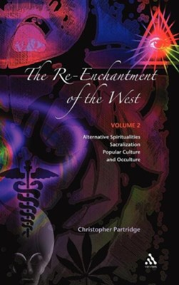The Re-Enchantment of the West, Vol 2: Alternative Spiritualities, Sacralization, Popular Culture and Occulture  -     By: Christopher Partridge