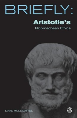 Aristotle's Nicomachean Ethics: Books I-III, VI and X  -     By: David Mills Daniel