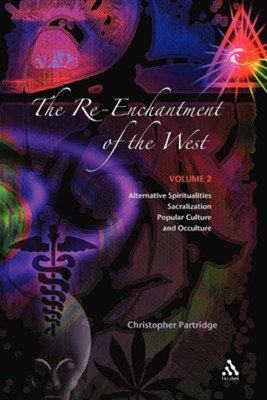 The Re-Enchantment of the West: Alternative Spiritualities, Sacralization, Popular Culture, and Occulture; Volume 2  -     By: Christopher Partridge