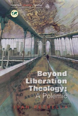 Beyond Liberation Theology: A Polemic  -     By: Ivan Petrella