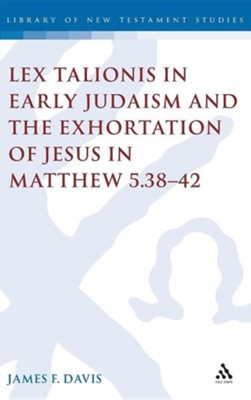 Lex Talionis in Early Judaism and the Exhortation of Jesus in Matthew 5:38-42  -     By: James Davis