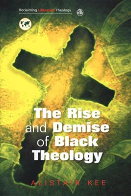 The Rise and Demise of Black Theology  -     By: Alistair Kee