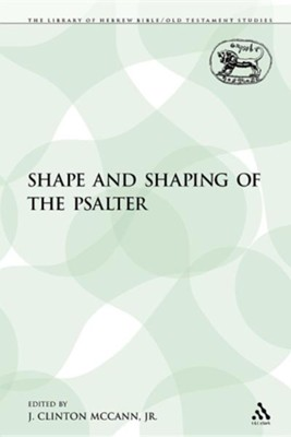 The Shape and Shaping of the Psalter  -     Edited By: J. Clinton McCann     By: Clinton J. McCann, Jr., Jr. McCann(ED.) & Jr. McCann, J. Clinton(ED.)