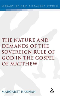 The Nature and Demands of the Sovereign Rule of God in the Gospel of Matthew  -     By: Margaret Hannan