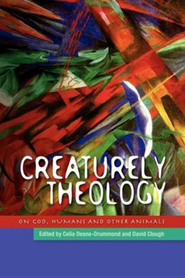 Creaturely Theology: God, Humans and Other Animals  -     By: Celia Deane-Drummond, David Clough