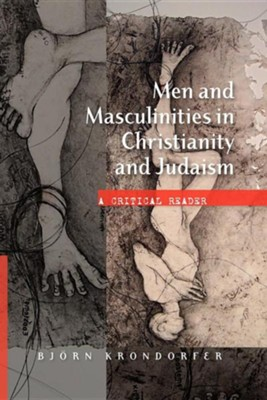 Men and Masculinities in Christianity and Judaism: A Critical Reader  -     By: Bjorn Krondorfer