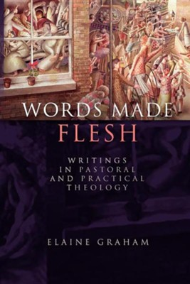 Words Made Flesh: Writings in Pastoral and Practical Theology  -     By: Elaine Graham