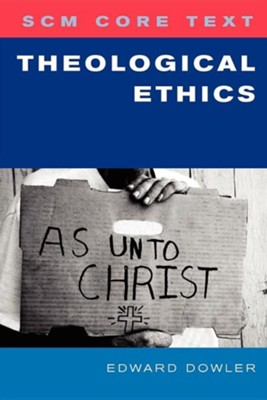 SCM Core Text: Theological Ethics  -     By: Edward Dowler