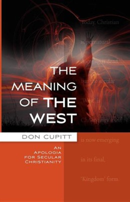 The Meaning of the West: An Apologia for Secular Christianity Christianity  -     By: Don Cupitt