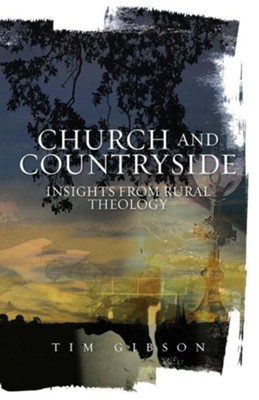 Church and Countryside: Insights from Rural Theology  -     By: Tim Gibson