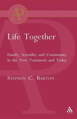 Life Together ;Family, Sexuality and Community in the NT and Today  -     By: Stephen C. Barton