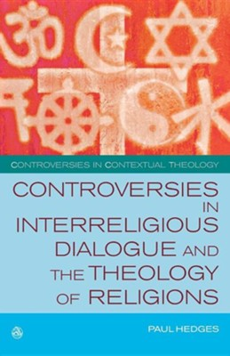 Controversies in Interreligious Dialogue and the Theology of Religions  -     By: Paul Hedges